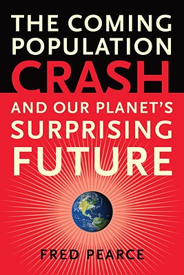 The Coming Population Crash By Pearce, Fred